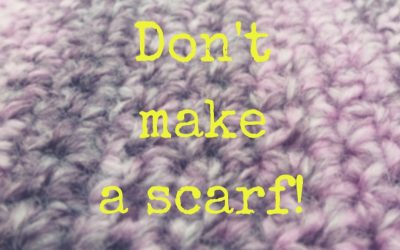 Don't make a scarf!